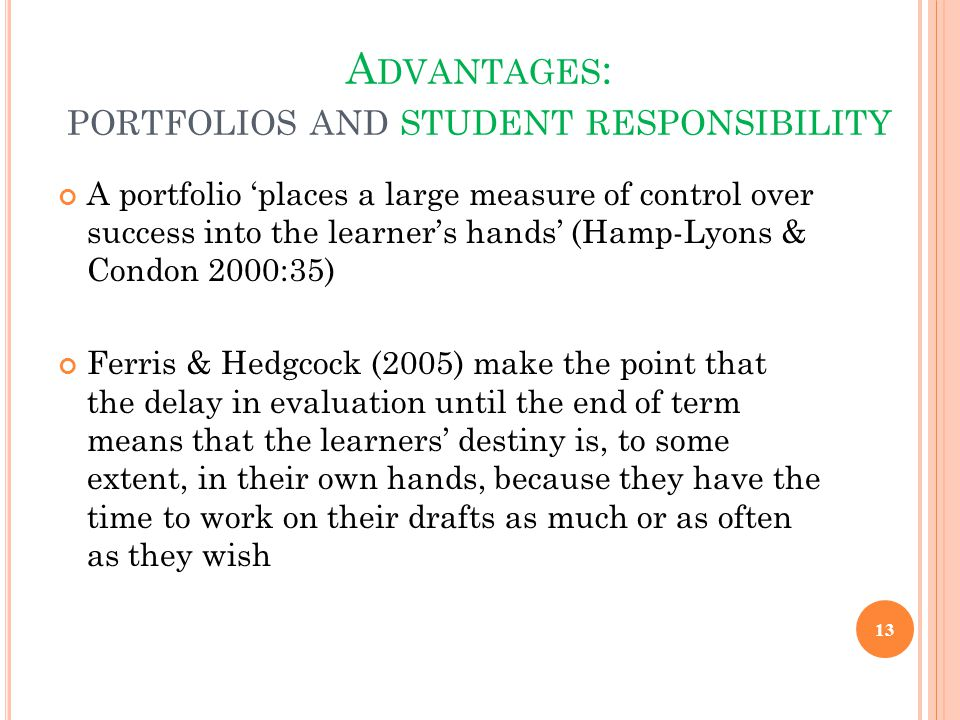 A DVANTAGES : PORTFOLIOS AND STUDENT RESPONSIBILITY A portfolio 'places a large measure of control over success into the learner's hands' (Hamp-Lyons