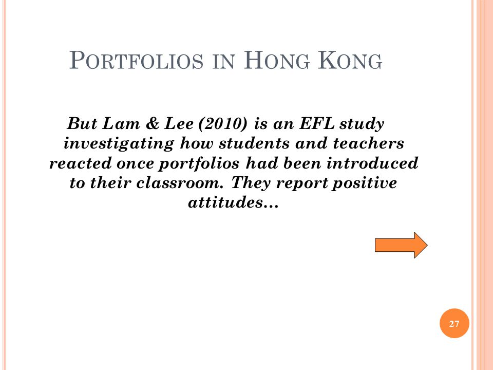 P ORTFOLIOS IN H ONG K ONG But Lam & Lee (2010) is an EFL study investigating how students and teachers reacted once portfolios had been introduced to