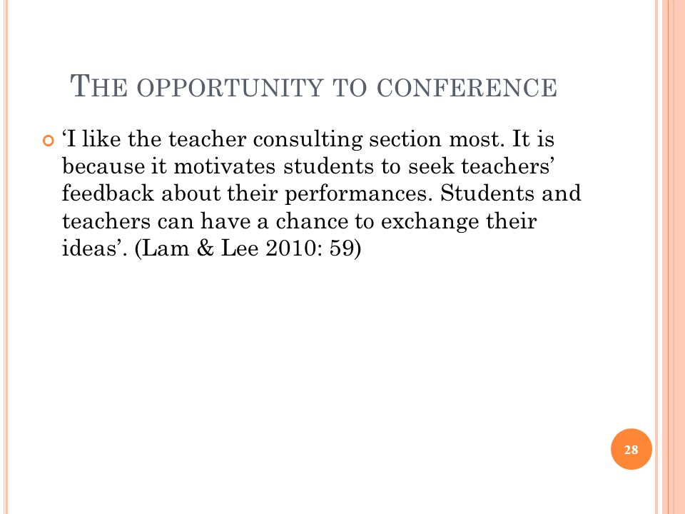 T HE OPPORTUNITY TO CONFERENCE 'I like the teacher consulting section most. It is because it motivates students to seek teachers' feedback about their