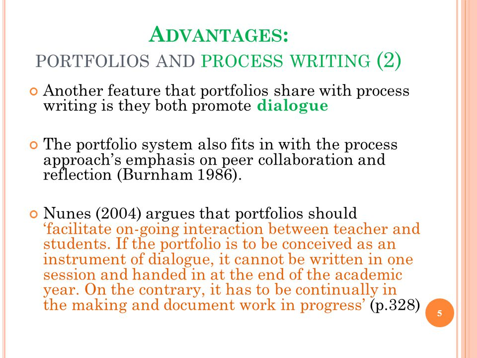 Another feature that portfolios share with process writing is they both promote dialogue The portfolio system also fits in with the process approach's