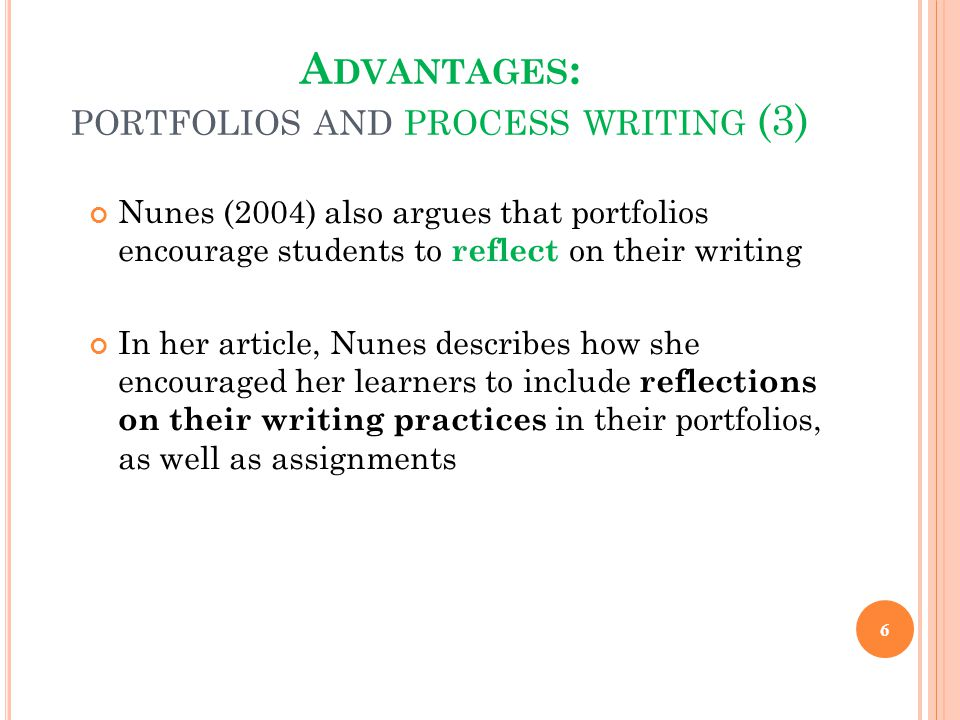 Nunes (2004) also argues that portfolios encourage students to reflect on their writing In her article, Nunes describes how she encouraged her learner