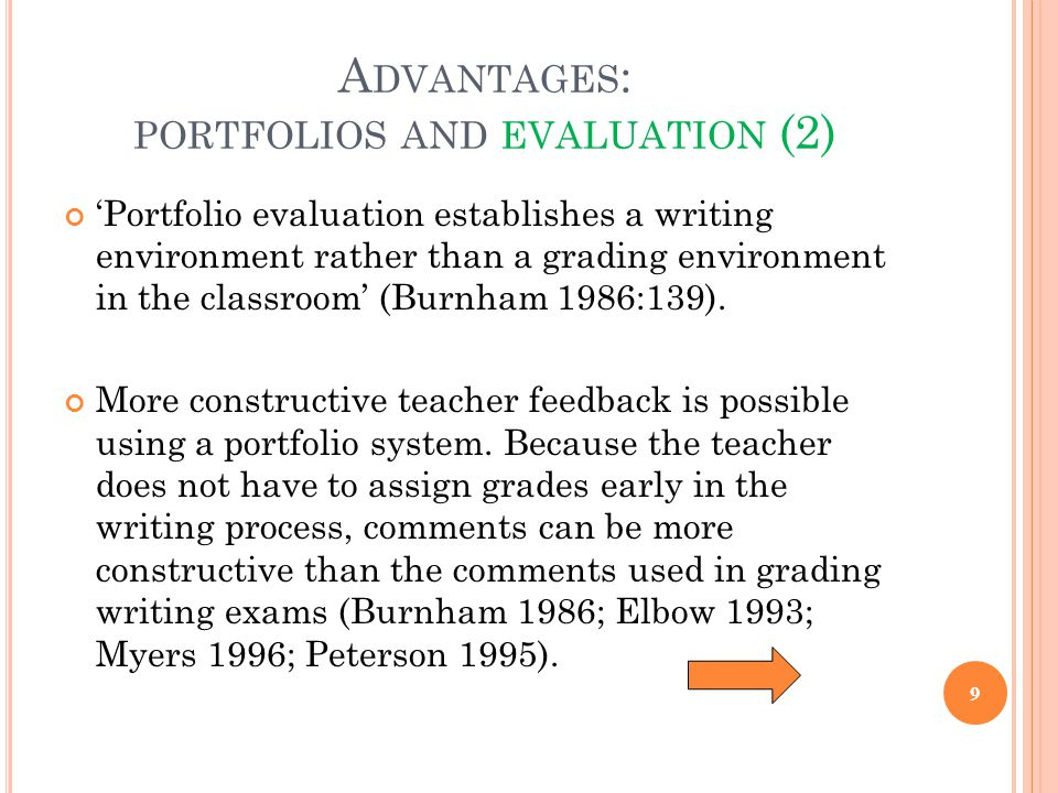 A DVANTAGES : PORTFOLIOS AND EVALUATION (2) 'Portfolio evaluation establishes a writing environment rather than a grading environment in the classroom