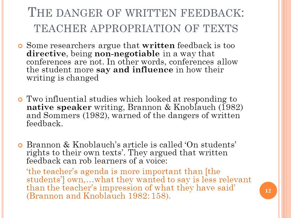 T HE DANGER OF WRITTEN FEEDBACK : TEACHER APPROPRIATION OF TEXTS Some researchers argue that written feedback is too directive, being non-negotiable in a way that conferences are not.