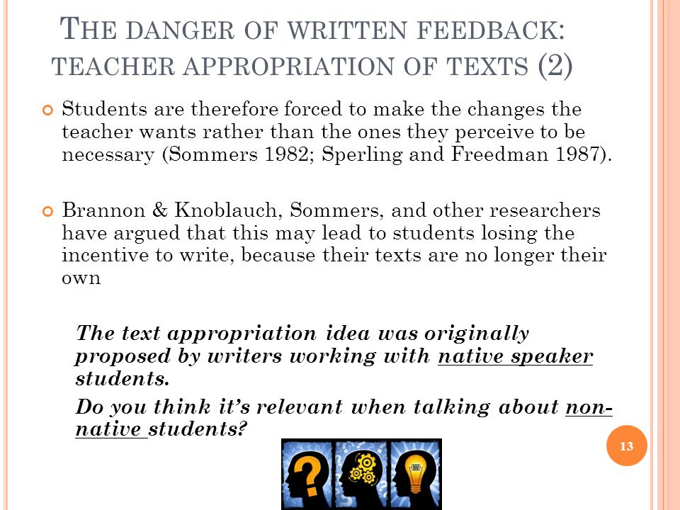 T HE DANGER OF WRITTEN FEEDBACK : TEACHER APPROPRIATION OF TEXTS (2) Students are therefore forced to make the changes the teacher wants rather than t