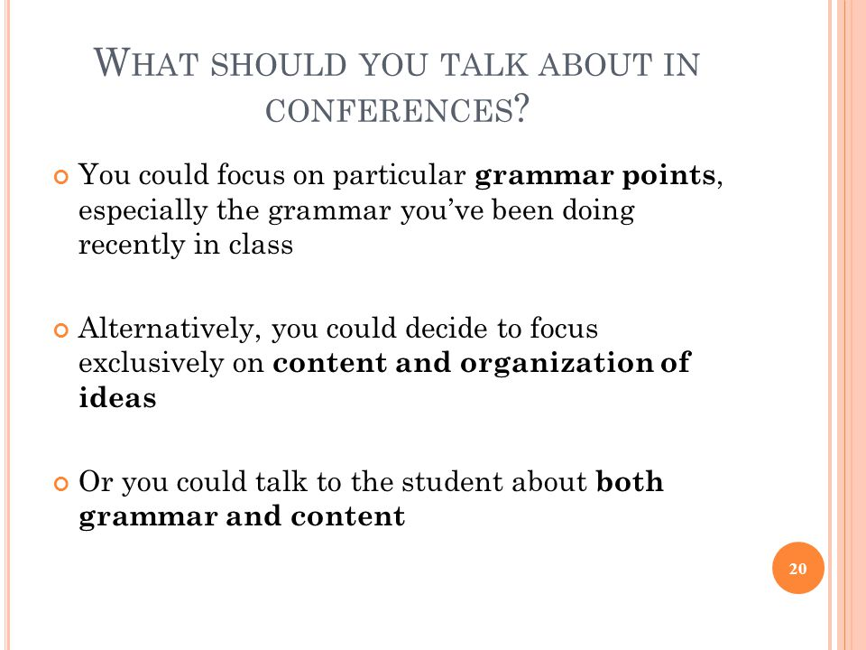 W HAT SHOULD YOU TALK ABOUT IN CONFERENCES ? You could focus on particular grammar points, especially the grammar you've been doing recently in class