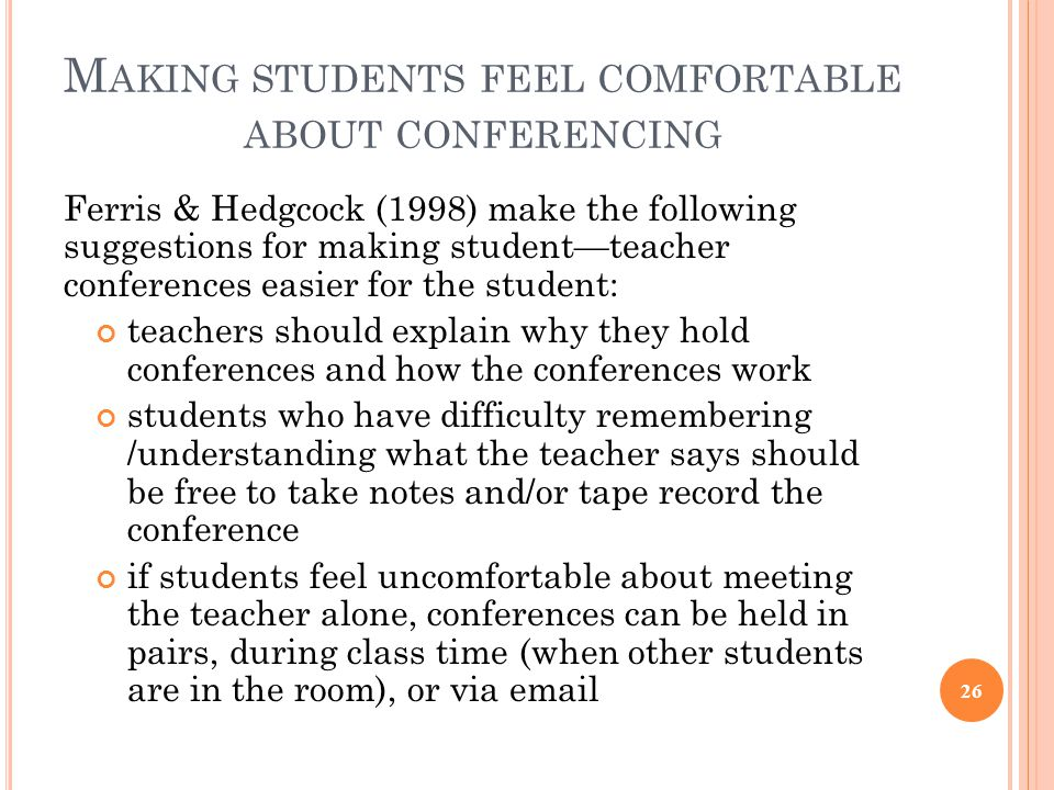 M AKING STUDENTS FEEL COMFORTABLE ABOUT CONFERENCING Ferris & Hedgcock (1998) make the following suggestions for making student—teacher conferences ea