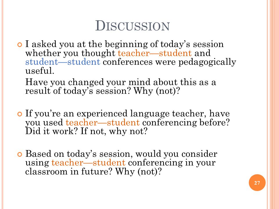 D ISCUSSION I asked you at the beginning of today's session whether you thought teacher—student and student—student conferences were pedagogically use