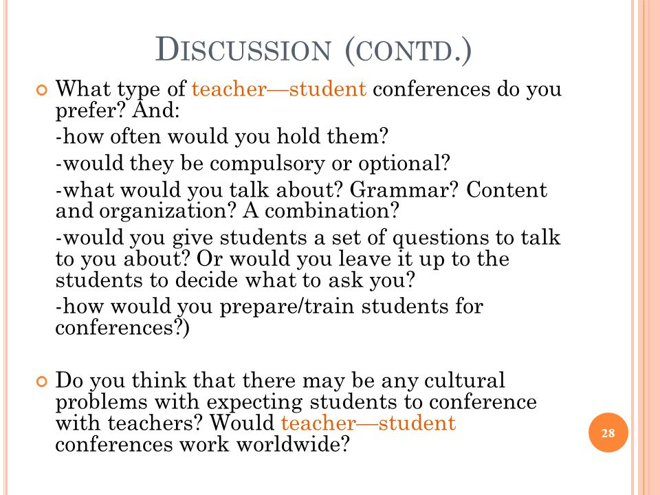 D ISCUSSION ( CONTD.) What type of teacher—student conferences do you prefer.
