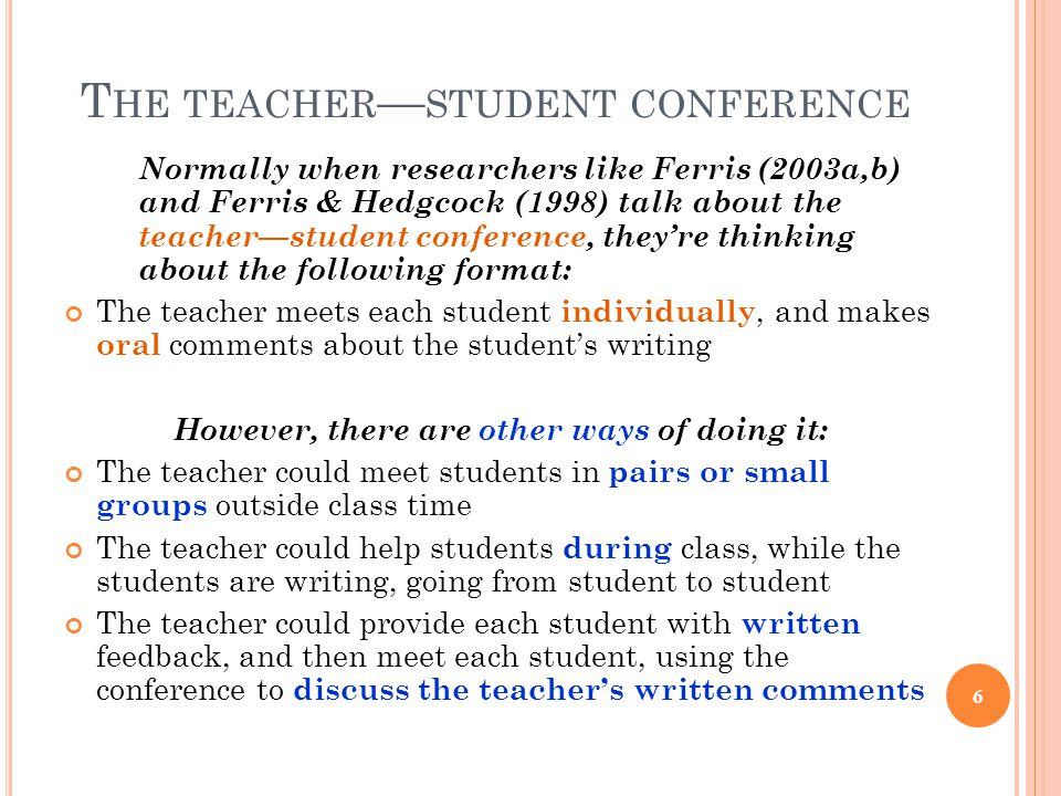 T HE TEACHER — STUDENT CONFERENCE Normally when researchers like Ferris (2003a,b) and Ferris & Hedgcock (1998) talk about the teacher—student conferen
