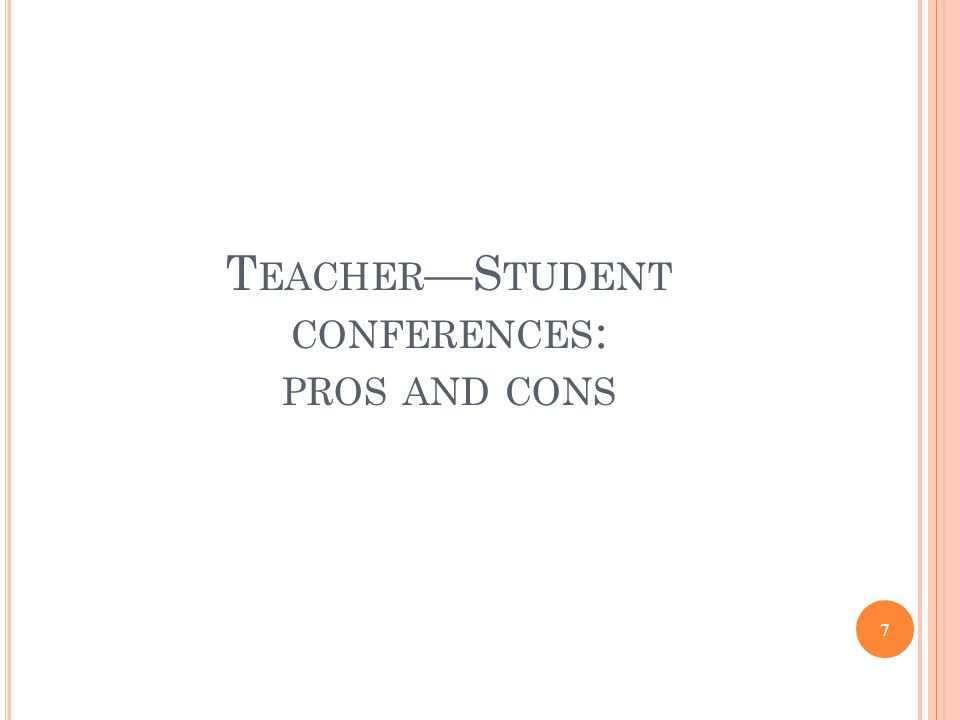 T EACHER —S TUDENT CONFERENCES : PROS AND CONS 7