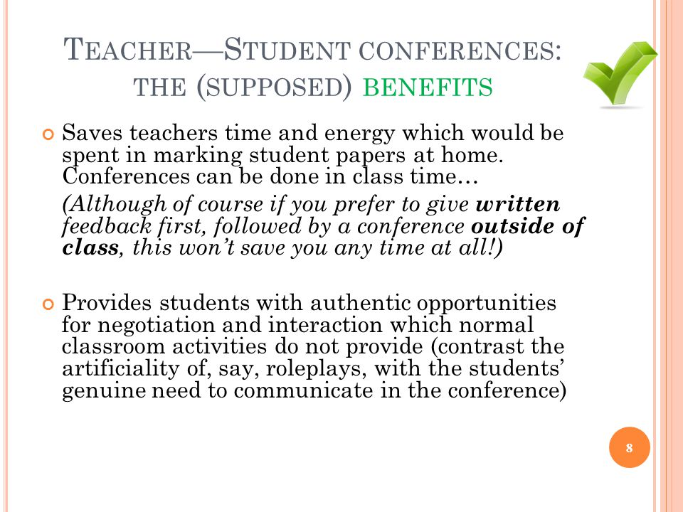 T EACHER —S TUDENT CONFERENCES : THE ( SUPPOSED ) BENEFITS Saves teachers time and energy which would be spent in marking student papers at home. Conf