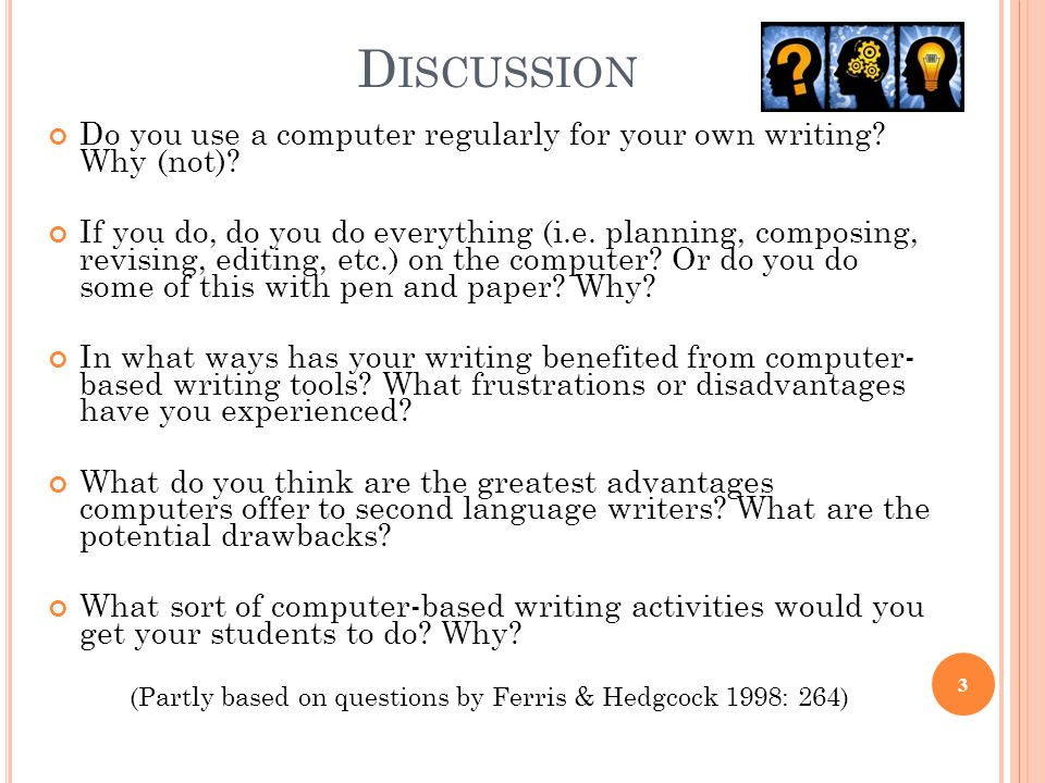 D ISCUSSION Do you use a computer regularly for your own writing.