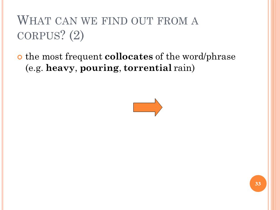 W HAT CAN WE FIND OUT FROM A CORPUS . (2) the most frequent collocates of the word/phrase (e.g.