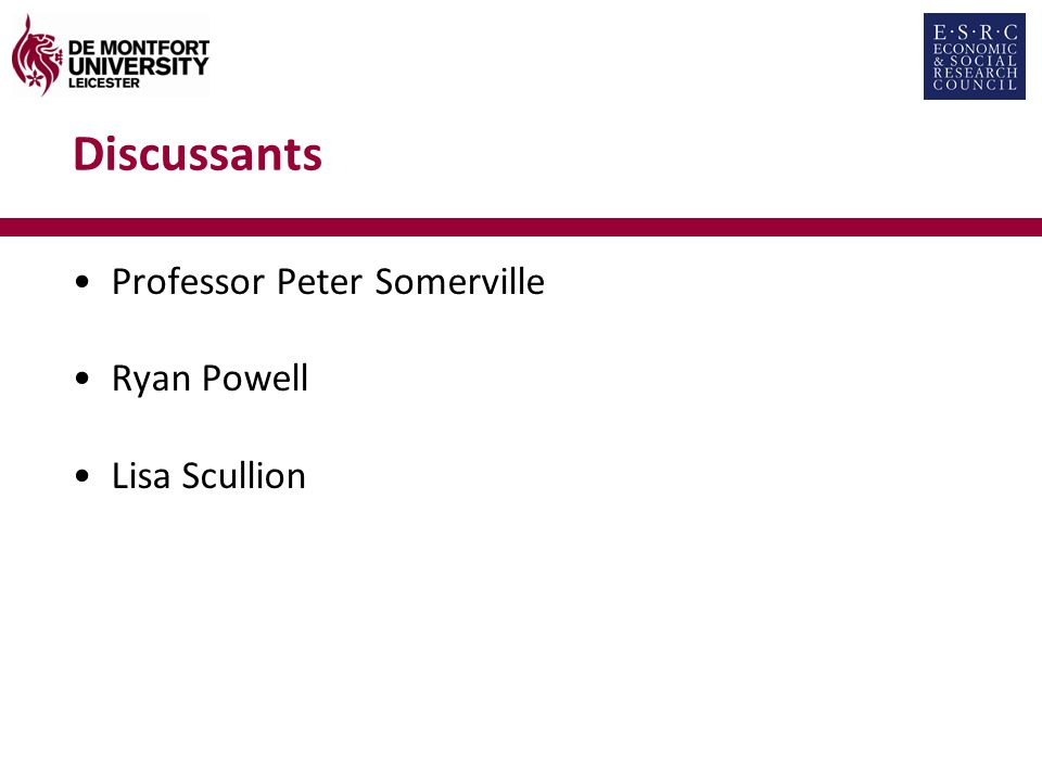 Discussants Professor Peter Somerville Ryan Powell Lisa Scullion