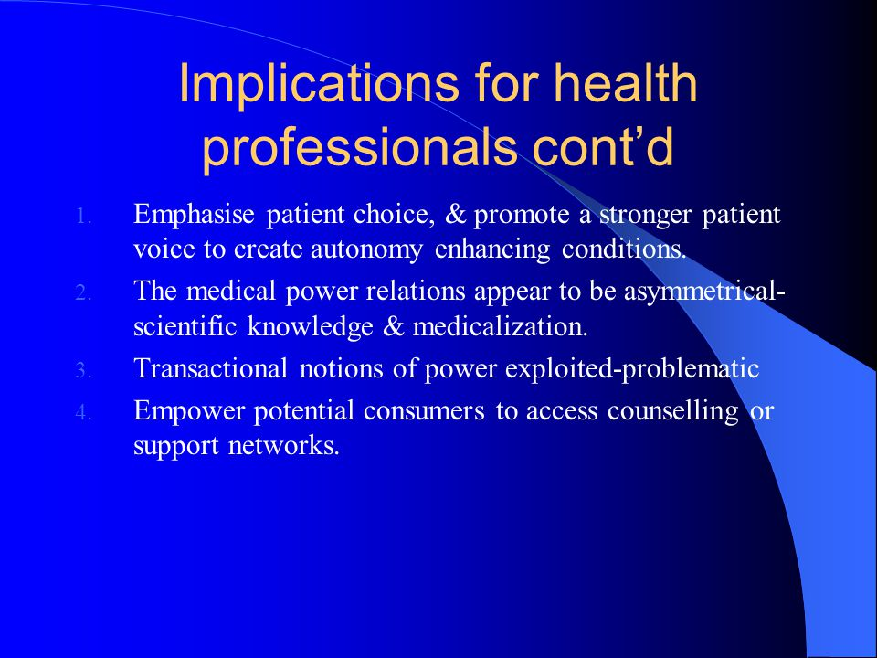 Implications for health professionals cont'd 1. Emphasise patient choice, & promote a stronger patient voice to create autonomy enhancing conditions.