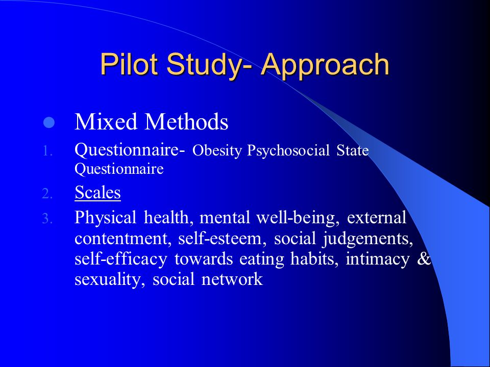 Pilot Study- Approach Mixed Methods 1. Questionnaire- Obesity Psychosocial State Questionnaire 2. Scales 3. Physical health, mental well-being, extern