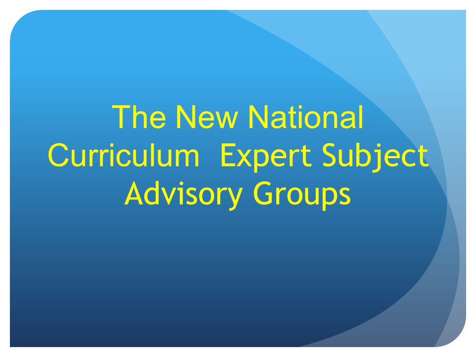 The New National Curriculum Expert Subject Advisory Groups