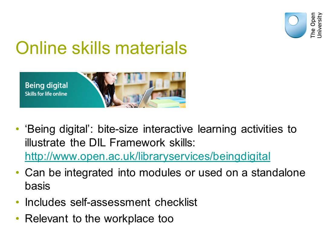 Online skills materials 'Being digital': bite-size interactive learning activities to illustrate the DIL Framework skills: http://www.open.ac.uk/libra