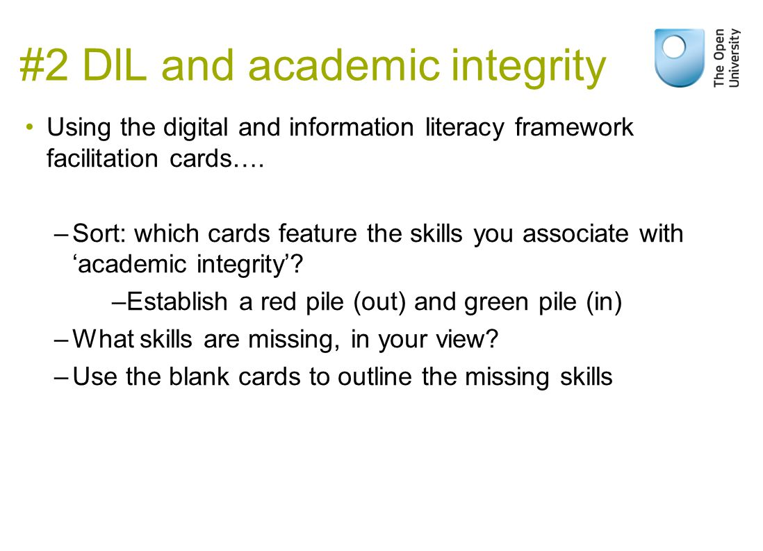 #2 DlL and academic integrity Using the digital and information literacy framework facilitation cards…. –Sort: which cards feature the skills you asso
