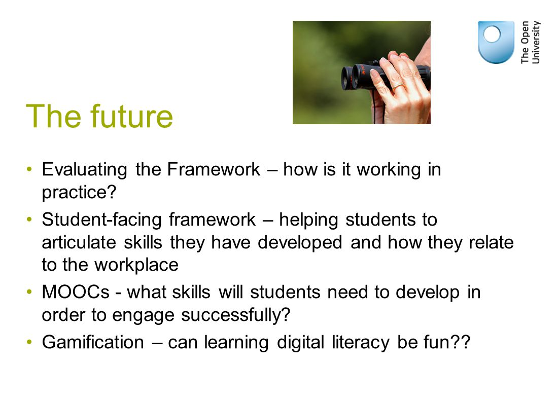 The future Evaluating the Framework – how is it working in practice? Student-facing framework – helping students to articulate skills they have develo