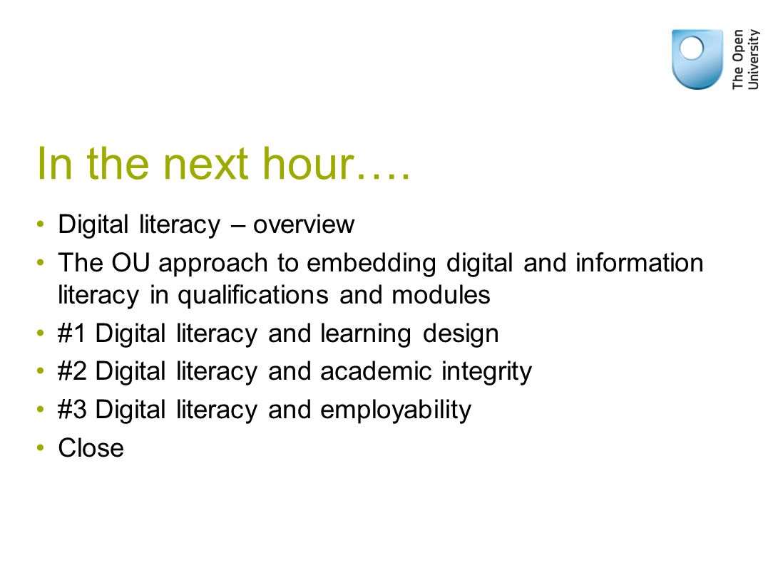 In the next hour…. Digital literacy – overview The OU approach to embedding digital and information literacy in qualifications and modules #1 Digital