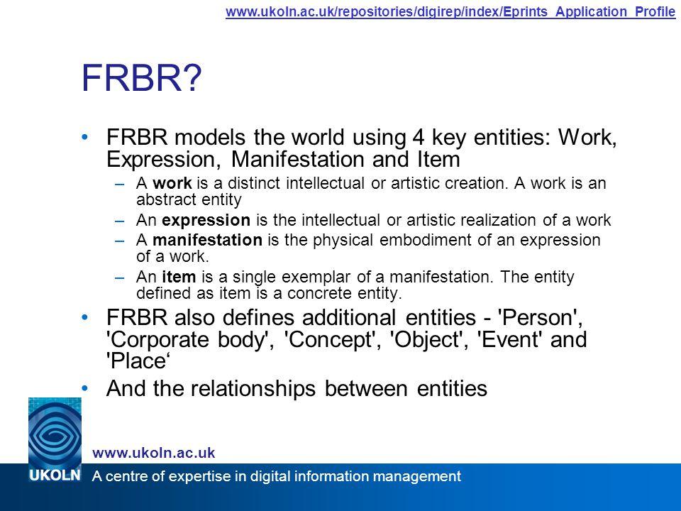 A centre of expertise in digital information management www.ukoln.ac.uk www.ukoln.ac.uk/repositories/digirep/index/Eprints_Application_Profile FRBR.