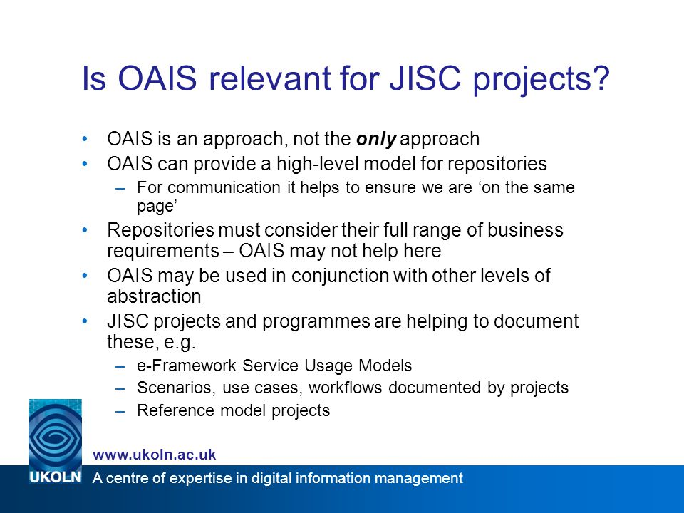 A centre of expertise in digital information management www.ukoln.ac.uk Is OAIS relevant for JISC projects.