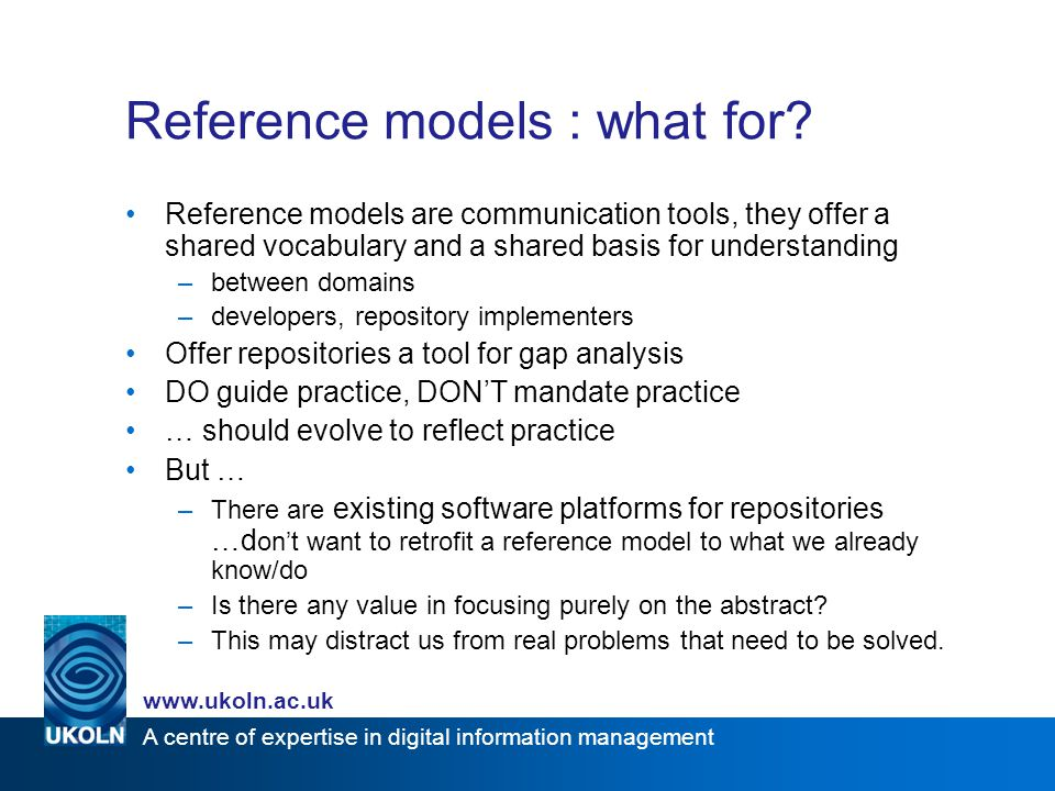 A centre of expertise in digital information management www.ukoln.ac.uk Reference models : what for.