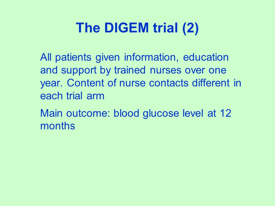 The DIGEM trial (2) All patients given information, education and support by trained nurses over one year. Content of nurse contacts different in each