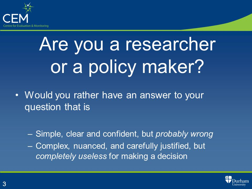 3 Are you a researcher or a policy maker.