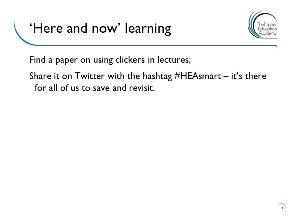 Find a paper on using clickers in lectures; Share it on Twitter with the hashtag #HEAsmart – it's there for all of us to save and revisit.