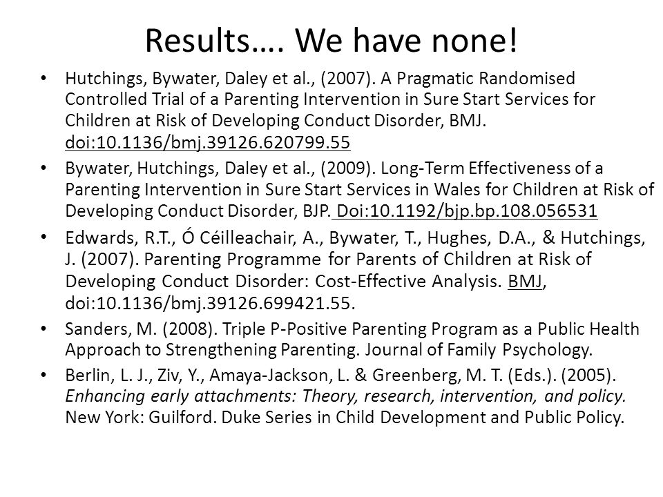 Results…. We have none. Hutchings, Bywater, Daley et al., (2007).