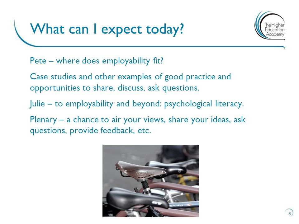 15 What can I expect today? Pete – where does employability fit? Case studies and other examples of good practice and opportunities to share, discuss,