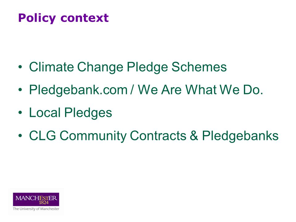 Policy context Climate Change Pledge Schemes Pledgebank.com / We Are What We Do.