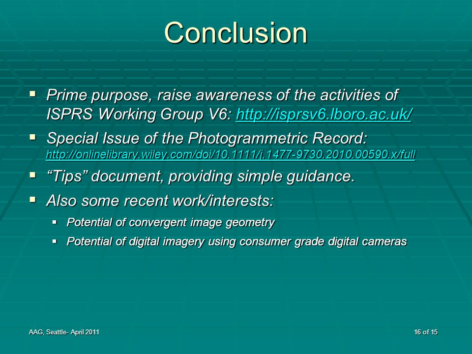 Conclusion  Prime purpose, raise awareness of the activities of ISPRS Working Group V6: http://isprsv6.lboro.ac.uk/ http://isprsv6.lboro.ac.uk/  Spe