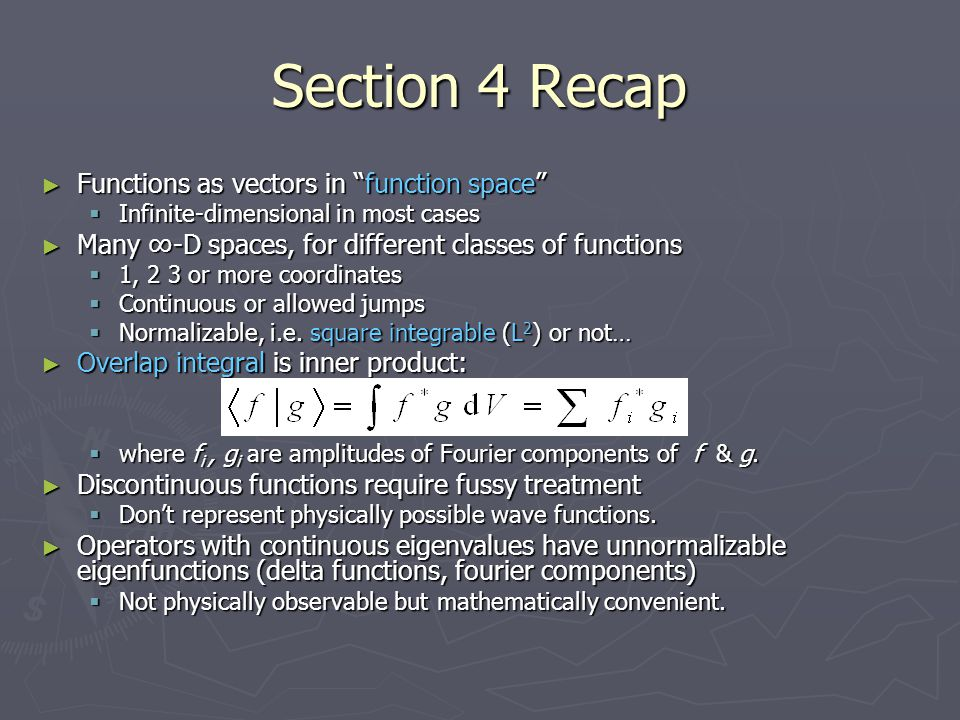 "Section 4 Recap ► Functions as vectors in ""function space""  Infinite-dimensional in most cases ► Many ∞-D spaces, for different classes of functions"