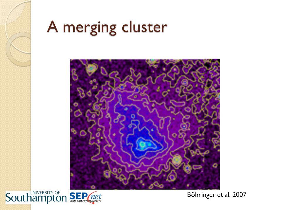 A merging cluster Böhringer et al. 2007