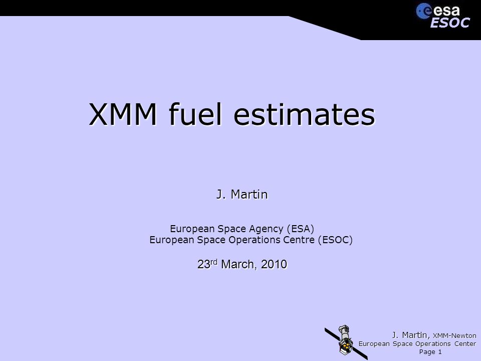 J. Martin, XMM-Newton European Space Operations Center Page 1 ESOCESOC XMM fuel estimates J.