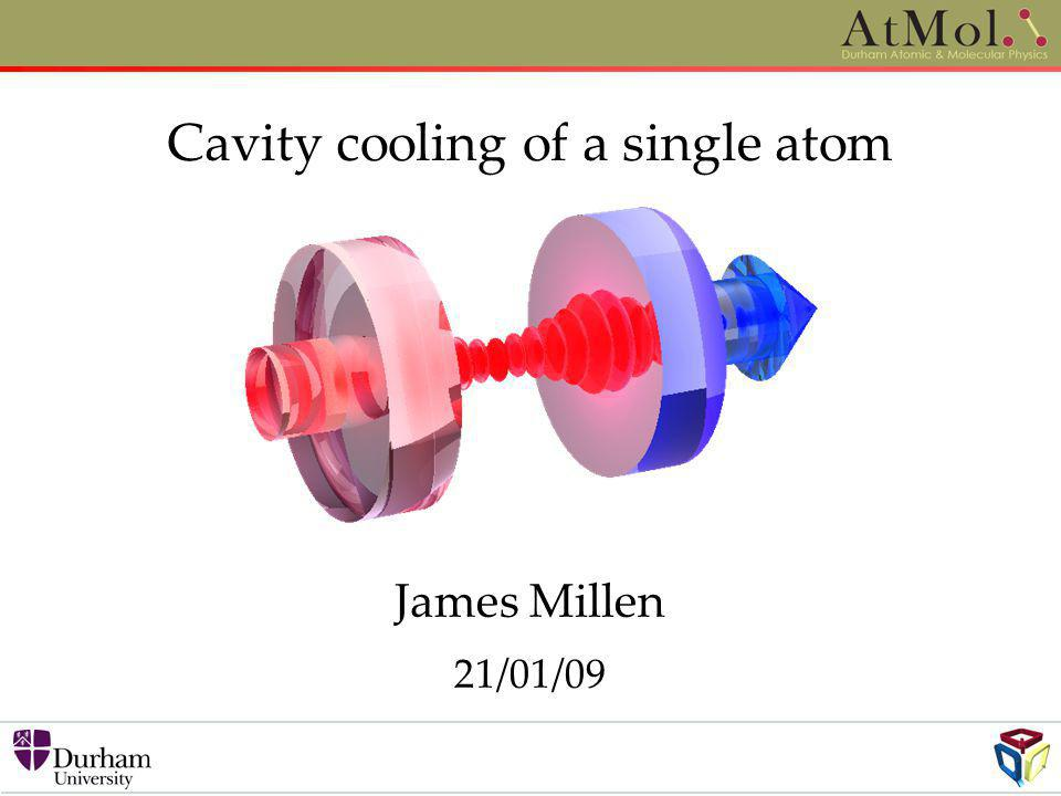 Cavity cooling of a single atom James Millen 21/01/09