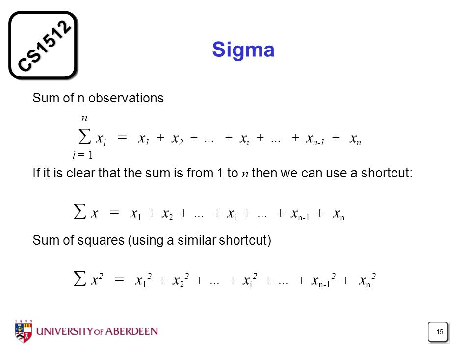 CS Sigma Sum of n observations n  x i = x 1 + x