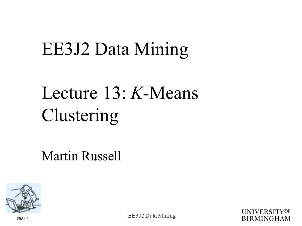 Slide 22 EE3J2 Data Mining Data1.21.7 11.1 1.52.5 22.1 1.33.1 1.81.9 0.91.5 0.21.2 21.1 2.53.7 2.44.2 3.13.9 2.84.5 1.62.1 0.71.7 Centroids (0)0.752.5 31.5 1.754 Centroids (1)1.1333331.866667 21.6 2.74.075 First iteration of k-means
