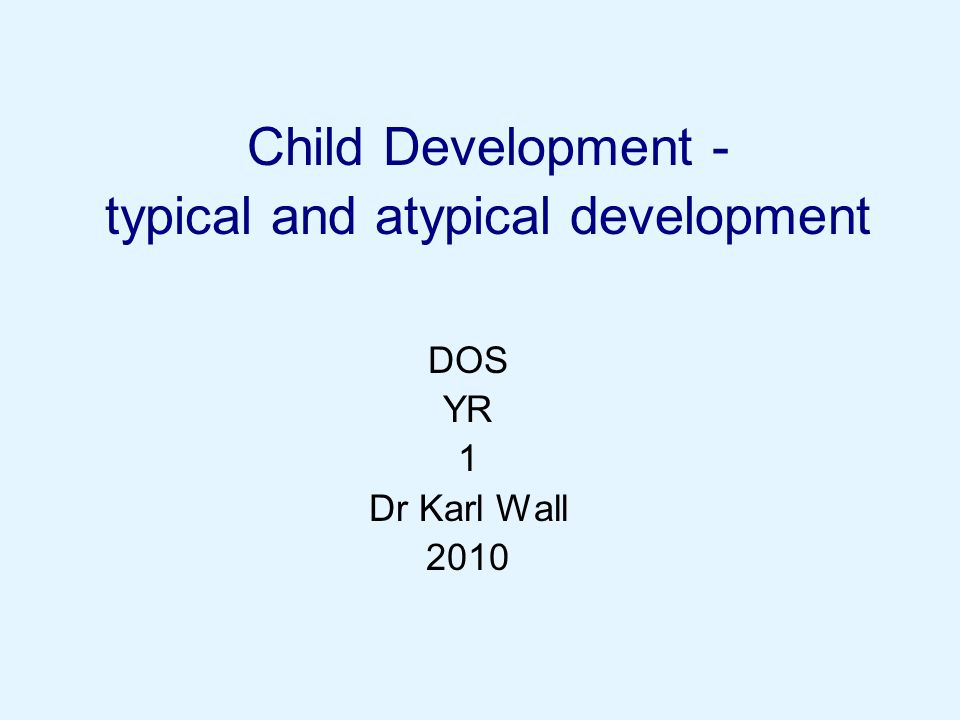 Child Development - typical and atypical development DOS YR 1 Dr Karl Wall 2010