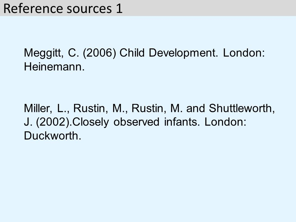 Meggitt, C.(2006) Child Development. London: Heinemann.