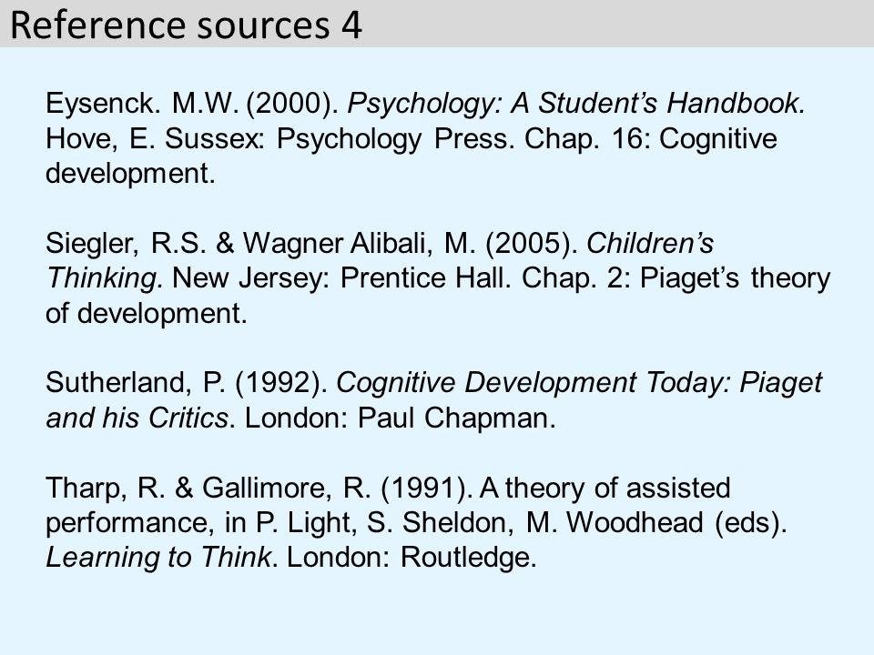 Eysenck. M.W. (2000). Psychology: A Student's Handbook. Hove, E. Sussex: Psychology Press. Chap. 16: Cognitive development. Siegler, R.S. & Wagner Ali