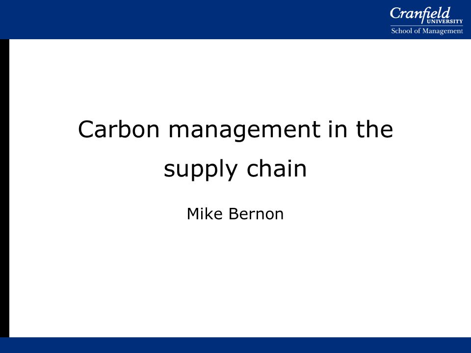 Carbon management in the supply chain Mike Bernon