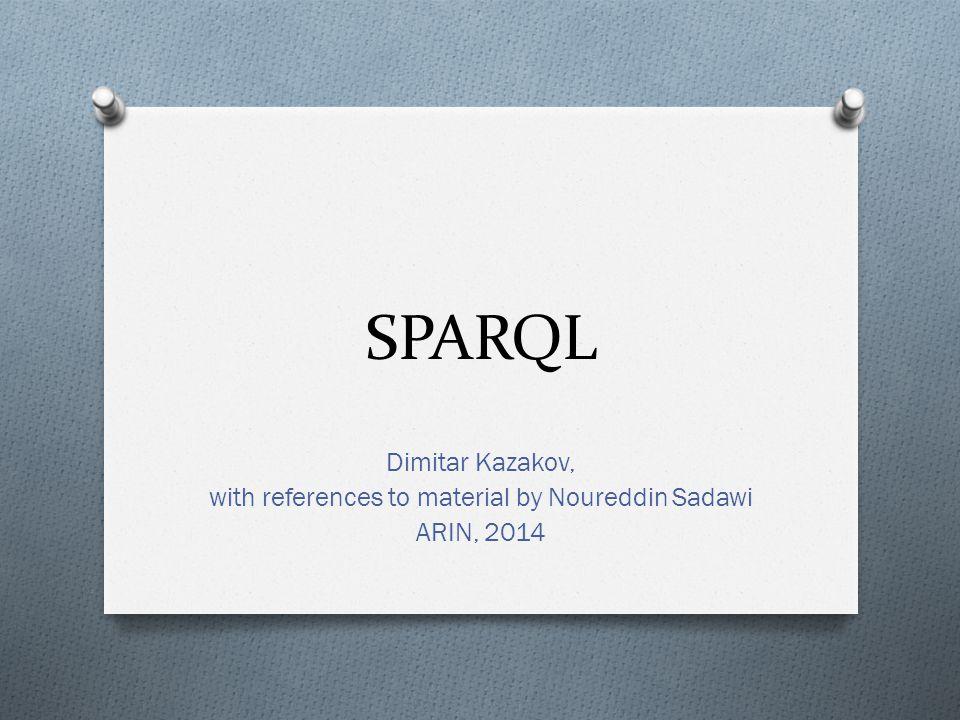 SPARQL Dimitar Kazakov, with references to material by Noureddin Sadawi ARIN, 2014
