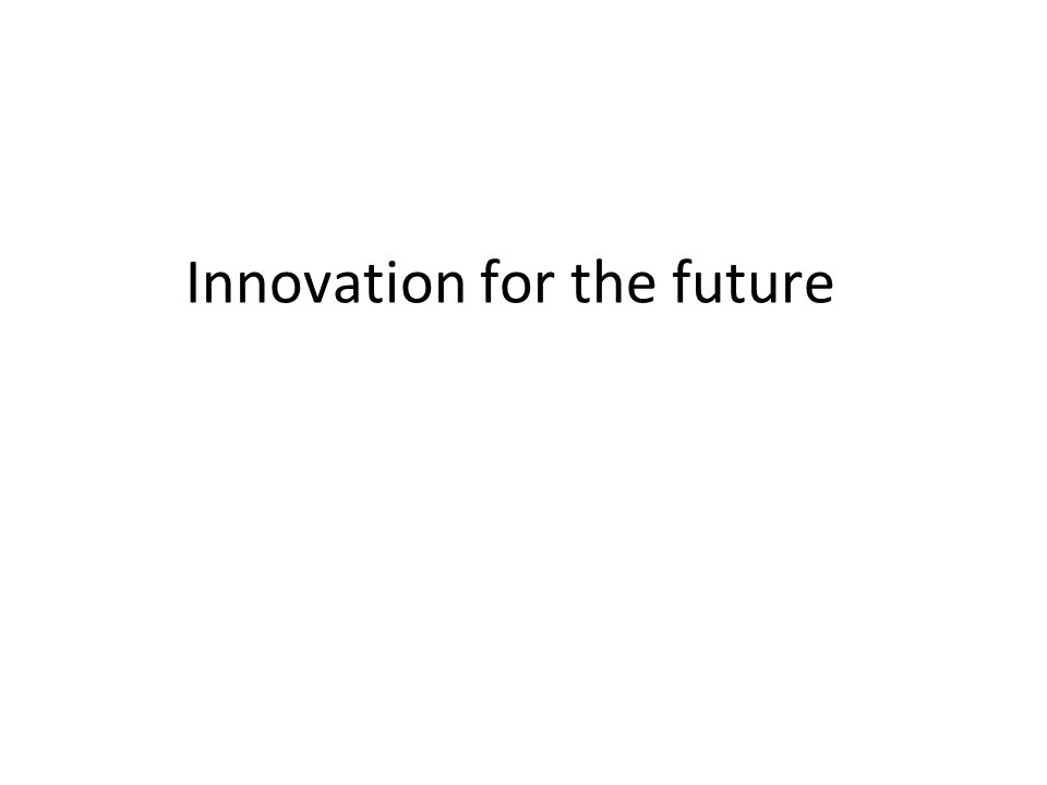 Innovation for the future