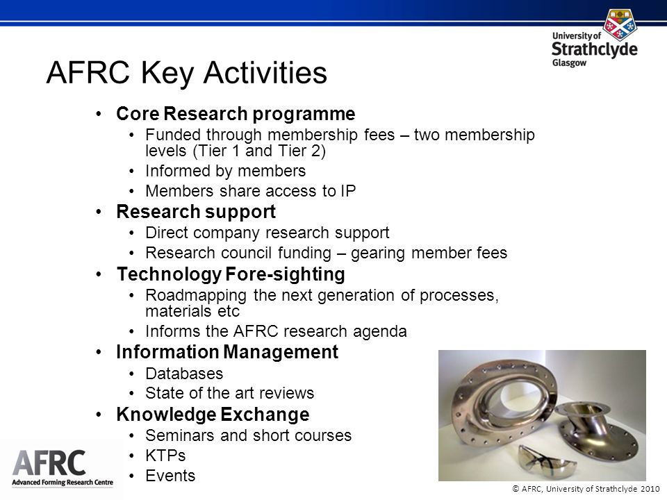 © AFRC, University of Strathclyde 2010 AFRC Key Activities Core Research programme Funded through membership fees – two membership levels (Tier 1 and
