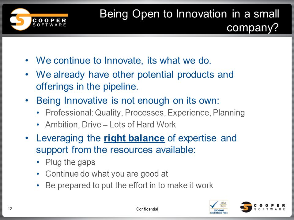 Being Open to Innovation in a small company. We continue to Innovate, its what we do.