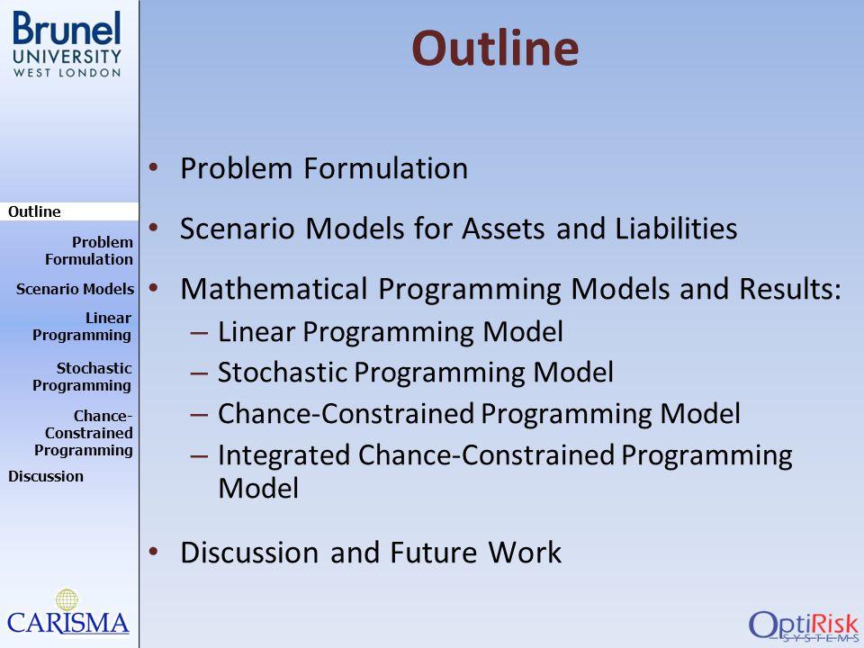 Outline Discussion Problem Formulation Scenario Models Stochastic Programming Linear Programming Chance- Constrained Programming Outline Problem Formu